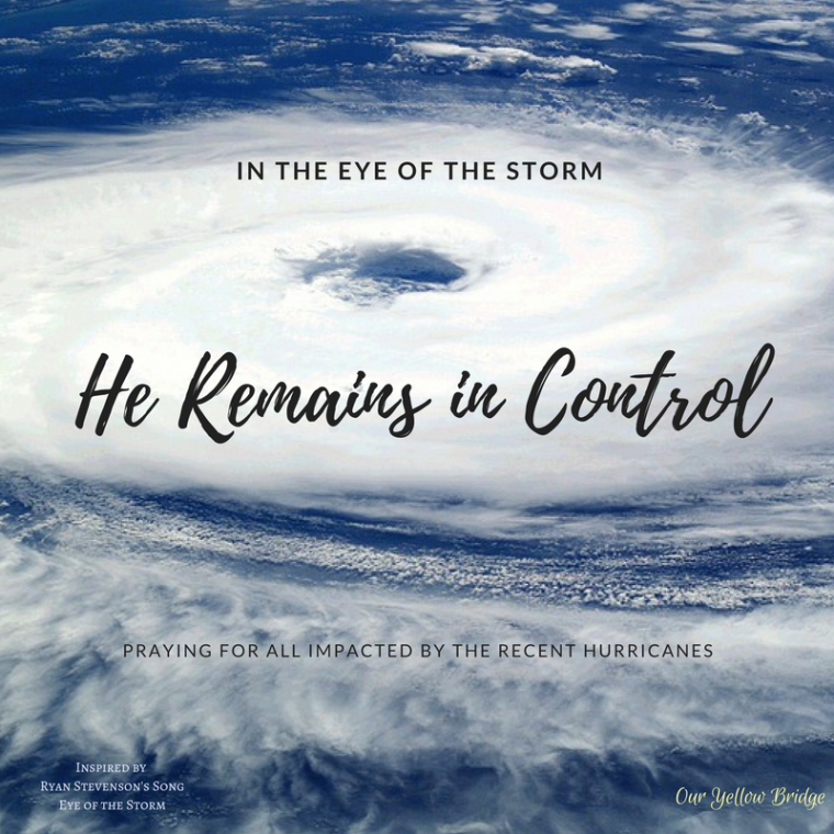 In the Eye of the Storm - He Remains in Control - Praying for all impacted by the recent hurricanes - harvey, irma, jose, katia - OUr Yellow Bridge